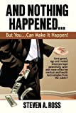 And Nothing Happened... but You Can Make It Happen!, Steven A. Ross, 0578016877