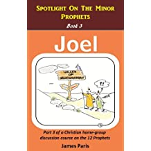 Spotlight On The Minor Prophets - Joel: Part 3 of a Christian home group Bible Study series on the 12 Prophets