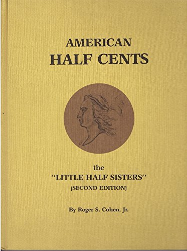 """American half cents, the """"little half sisters"""": A reference book on the United States half cent coined from 1793 to 1857"""