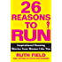 26 Reasons to Run: Inspirational Running Stories from Women Like You