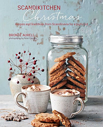 ScandiKitchen Christmas: Recipes and traditions for a joyful jul by Bronte Aurell