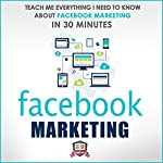 Facebook Marketing: Teach Me Everything I Need to Know about Facebook Marketing in 30 Minutes |  30 Minute Reads