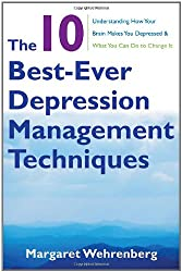 The 10 Best-Ever Depression Management Technique - Understanding How Your Brain Makes You Depressed and What You Can Do to Change It