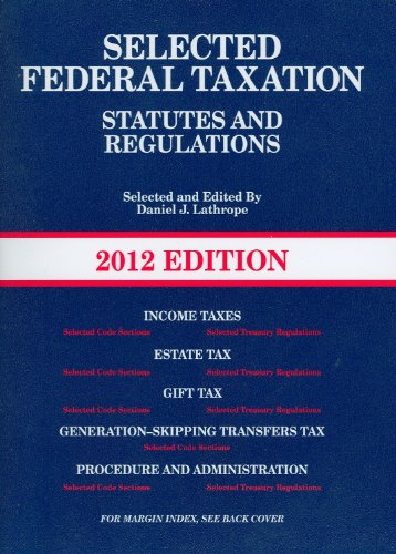 Selected Federal Taxation Statutes & Regulations, with Motro Tax Map, 2012