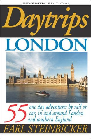 Daytrips London: 55 One Day Adventures by Rail or Car, In and Around London and Southern England