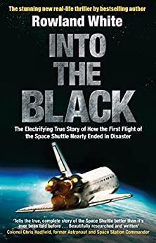 Into the Black: The electrifying true story of how the first flight of the Space Shuttle nearly ended in disaster Download PDF ebooks
