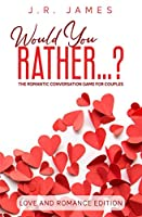 Would You Rather...? The Romantic Conversation Game for Couples: Love and Romance Edition