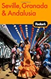 Seville, Granada and Andalusia, Fodor's Travel Publications, Inc. Staff, 1400018684
