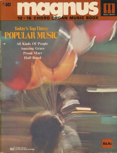 (Magnus 12-16 Chord Organ Music Book: #50 Today's Top Thirty Popular Music)