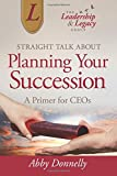 Straight Talk About Planning Your Succession: A Primer for CEOs