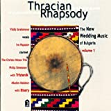 Thracian Rhapsody: The New Wedding Music of Bulgaria, Vol. 1