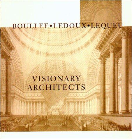 Read Online Visionary Architects: Boulee, Ledoux, Lequeu pdf epub