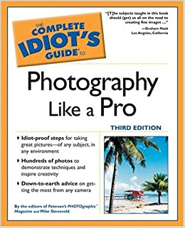 The Complete Idiot's Guide to Photography Like a Pro, Third Edition