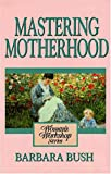 A Woman's Workshop on Mastering Motherhood, Barbara Bush, 0310430313