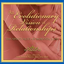 An Evolutionary Vision of Relationships: The Spirituality of Romantic Love | Livre audio Auteur(s) : Andrew Harvey, Chris Saade Narrateur(s) : Andrew Harvey, Chris Saade