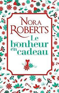 Le bonheur en cadeau ; Si près de toi ; Un ténébreux amant, Roberts, Nora