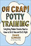 img - for Oh Crap! Potty Training: Everything Modern Parents Need to Know to Do It Once and Do It Right book / textbook / text book