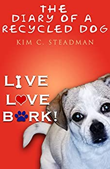 The Diary of a Recycled Dog: Live. Love. Bark! by [Steadman, Kim C.]