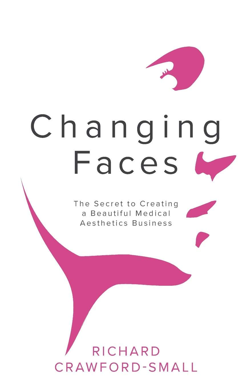 Changing Faces: The Secret to Creating a Beautiful Medical Aesthetics Business pdf epub