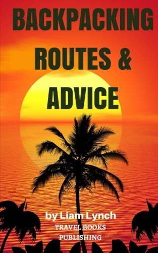 Backpacking Routes & Advice: Backpacking Tips and Tricks as well as a selection of Backpacking Routes around the world (Travel books Publishinf) ebook
