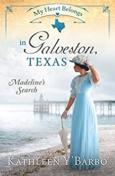 My Heart Belongs in Galveston, Texas: Madeline's Search by [Y'Barbo, Kathleen]