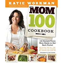 The Mom 100 Cookbook: 100 Recipes Every Mom Needs in Her Back Pocket by Katie Workman (2012-04-03)
