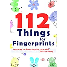 112 Things for Fingerprints: The Drawing Book for Kids : Funny Fingerprints Step by Step with Jeffrey Daffy