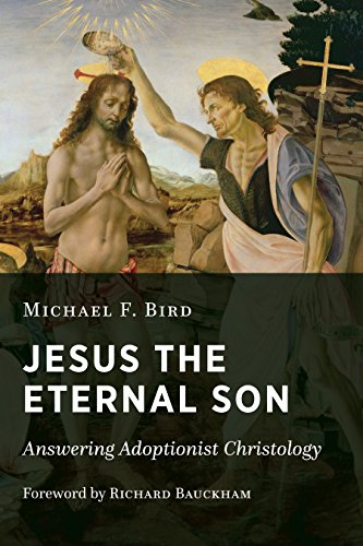 Jesus the Eternal Son: Answering Adoptionist Christology [Michael F. Bird] (Tapa Blanda)