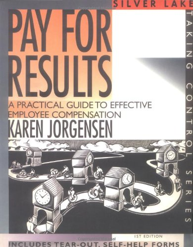 Pay for Results: A Practical Guide to Effective Employee Compensation First Edition (Taking Control) -