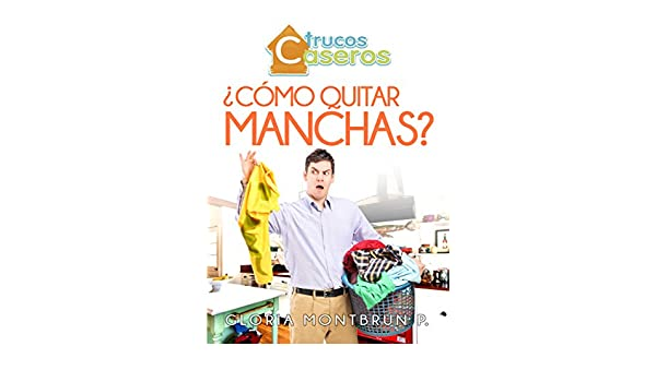 ¿Cómo Quitar Manchas? (Spanish Edition) - Kindle edition by Gloria Montbrun P.. Crafts, Hobbies & Home Kindle eBooks @ Amazon.com.