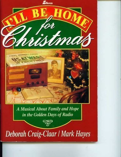 I'll Be Home for Christmas: A Musical About Family and Hope in the Golden Days of Radio (Ll For Christmas Home Musical Be I)