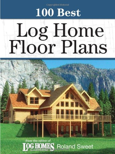 100 Best Log Home Floor Plans, used