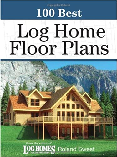 100 Best Log Home Floor Plans 100 Best Krause Publications Sweet Roland Amazon Com Books