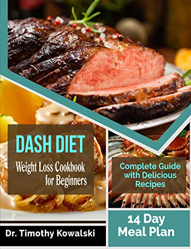 Pdf Fitness Dash Diet Weight Loss Cookbook for Beginners: Over 150 Proven, Tested & Delicious Dash Diet  Recipes to Improve Your health, Lose Weight, and Feel Great!  14-Day Meal Plan Included.