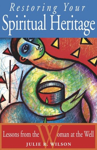 Restoring Your Spiritual Heritage: Lessons from the Woman at the Well