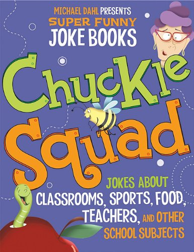 Chuckle Squad: Jokes About Classrooms, Sports, Food, Teachers, and Other School Subjects (Michael Dahl Presents Super Funny Joke Books)