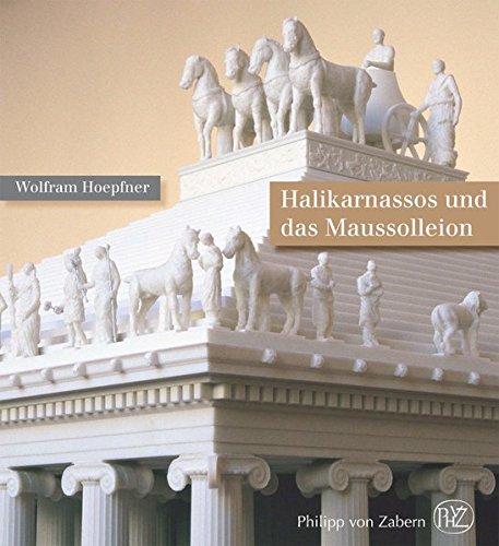 Halikarnassos und das Maussolleion: Die modernste Stadtanlage der späten Klassik und der als Weltwunder gefeierte Grabtempel des karischen Königs Maussollos