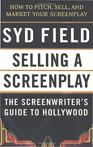 Selling a Screenplay: The Screenwriter's Guide to Hollywood (Selling With Pictures compare prices)