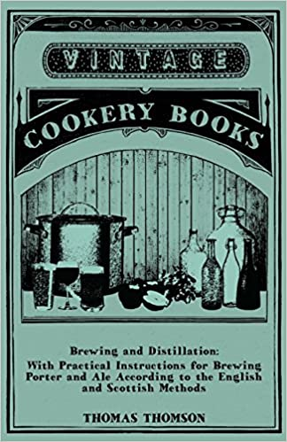Book Brewing and Distillation - With Practical Instructions for Brewing Porter and Ale According to the English and Scottish Methods
