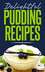 Delightful Pudding Recipes: Quick and Easy Recipes Made from Scratch (English Edition)