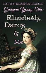 Elizabeth, Darcy, & Me: A Pride and Prejudice Variation (Volume 1)