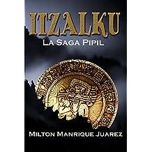 ITZALKU: La Saga Pipil (Spanish Edition)