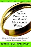 By John M. Gottman The Seven Principles for Making Marriage Work: A Practical Guide from the Country's Foremost Relatio (1st Edition)