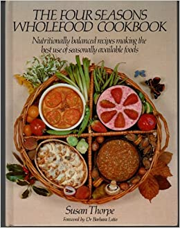 Four seasons wholefood cook book nutritionally balanced recipes four seasons wholefood cook book nutritionally balanced recipes making the best use of seasonally available foods susan thorpe 9780722507483 amazon forumfinder Image collections
