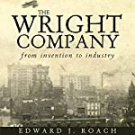 The Wright Company: From Invention to Industry | Edward J. Roach