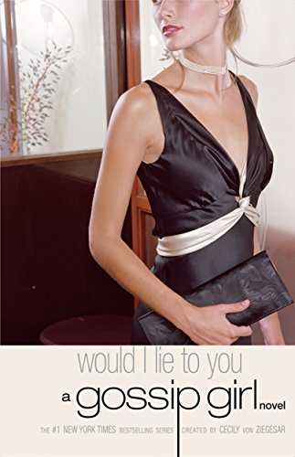 Gossip Girl #10: Would I Lie to You: A Gossip Girl Novel
