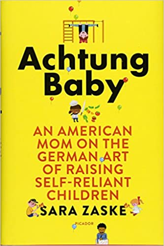 Achtung Baby An American Mom On The German Art Of Raising Self