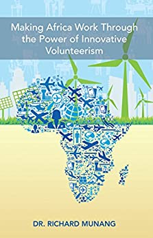 Making Africa Work Through the Power of Innovative Volunteerism by [Munang, Dr. Richard]
