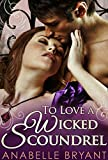 To Love A Wicked Scoundrel (Three Regency Rogues, Book 1)