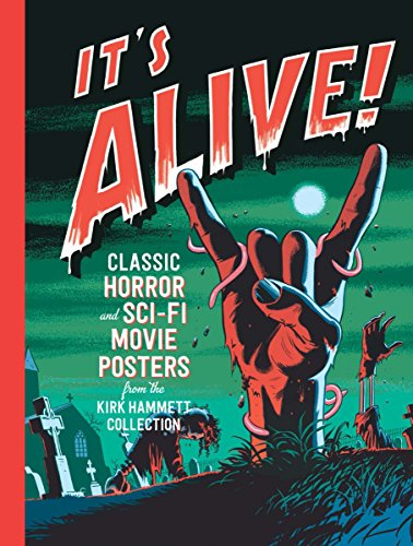It's Alive!: Classic Horror and Sci-Fi Movie Posters from the Kirk Hammett Collection - Movie Poster Design